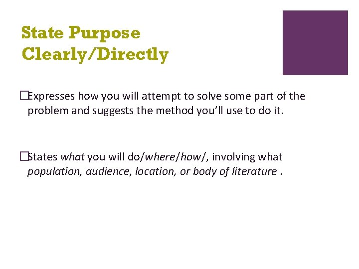 State Purpose Clearly/Directly �Expresses how you will attempt to solve some part of the