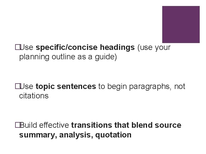 �Use specific/concise headings (use your planning outline as a guide) �Use topic sentences to
