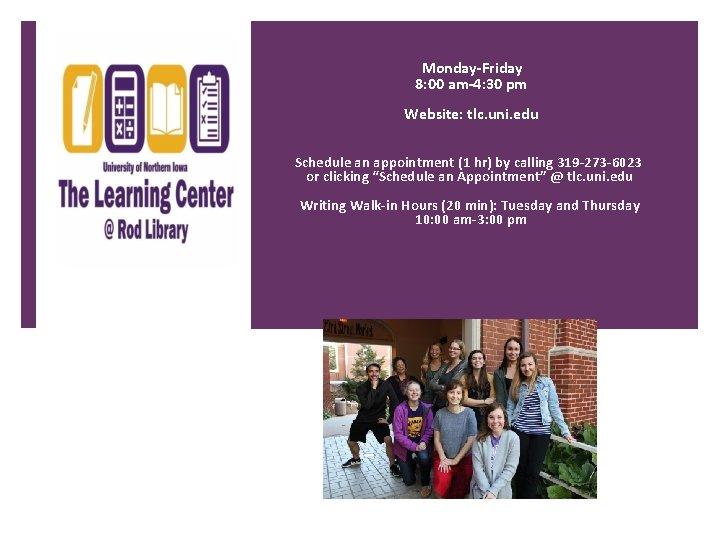 Monday-Friday 8: 00 am-4: 30 pm Website: tlc. uni. edu Schedule an appointment (1