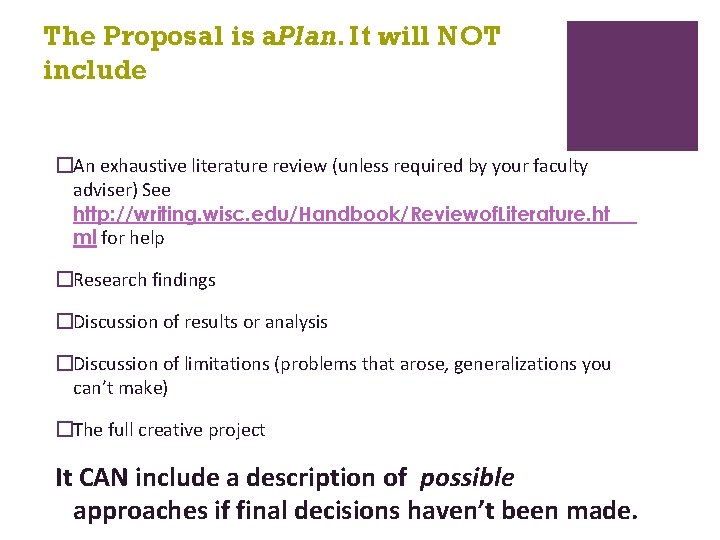 The Proposal is a. Plan. It will NOT include �An exhaustive literature review (unless