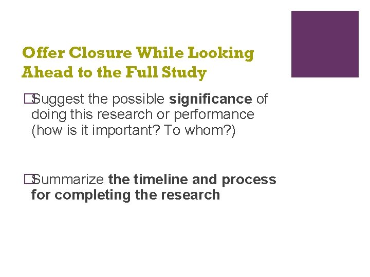 Offer Closure While Looking Ahead to the Full Study �Suggest the possible significance of