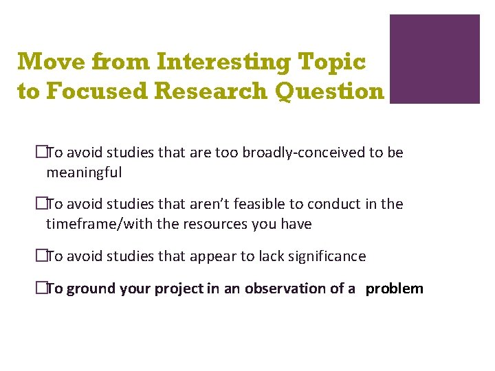 Move from Interesting Topic to Focused Research Question �To avoid studies that are too