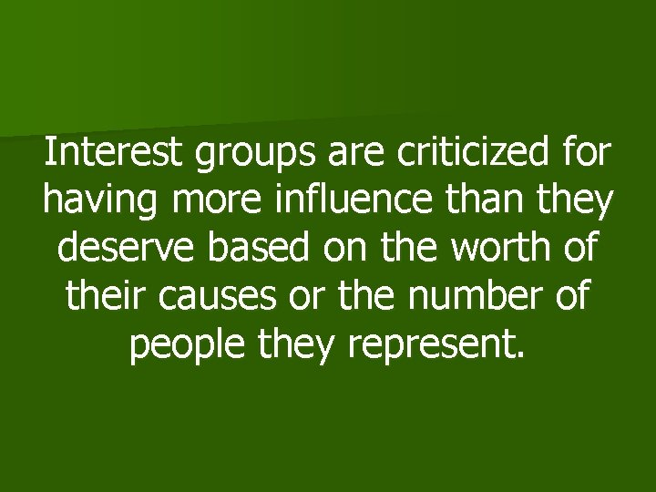Interest groups are criticized for having more influence than they deserve based on the