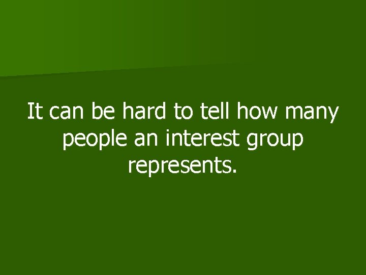 It can be hard to tell how many people an interest group represents.