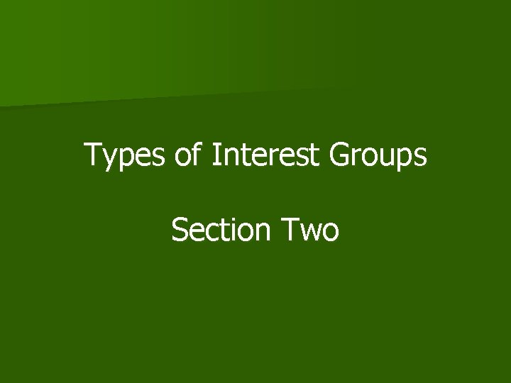 Types of Interest Groups Section Two