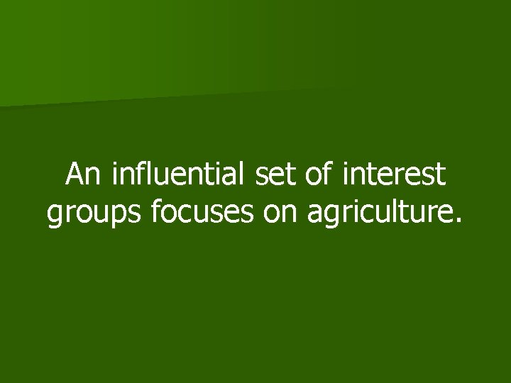 An influential set of interest groups focuses on agriculture.