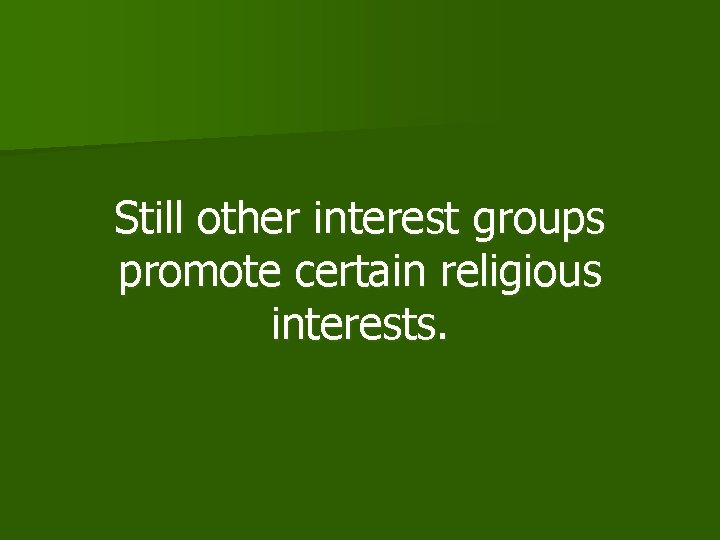 Still other interest groups promote certain religious interests.