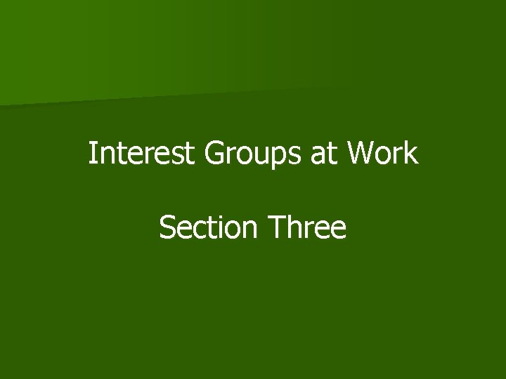 Interest Groups at Work Section Three