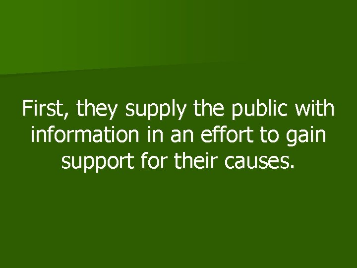 First, they supply the public with information in an effort to gain support for
