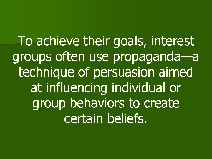 To achieve their goals, interest groups often use propaganda—a technique of persuasion aimed at