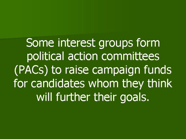 Some interest groups form political action committees (PACs) to raise campaign funds for candidates
