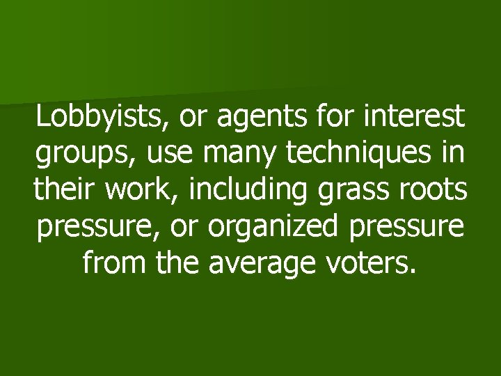 Lobbyists, or agents for interest groups, use many techniques in their work, including grass
