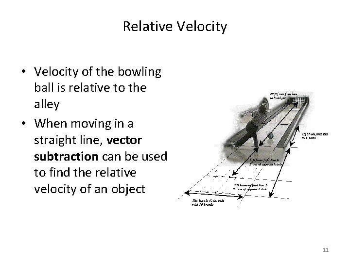 Relative Velocity • Velocity of the bowling ball is relative to the alley •