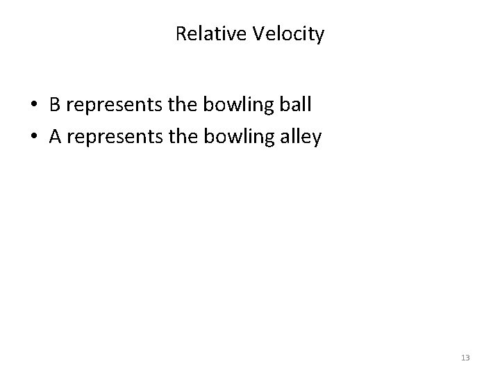 Relative Velocity • B represents the bowling ball • A represents the bowling alley