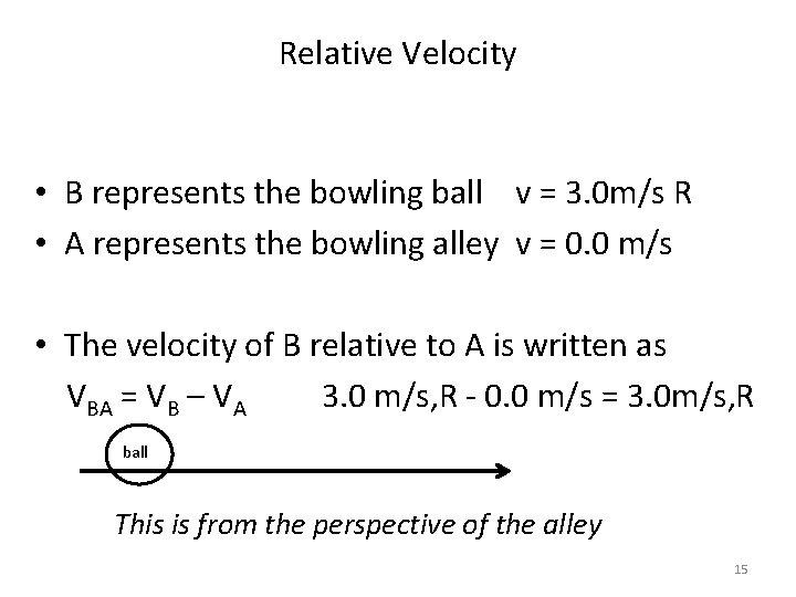 Relative Velocity • B represents the bowling ball v = 3. 0 m/s R