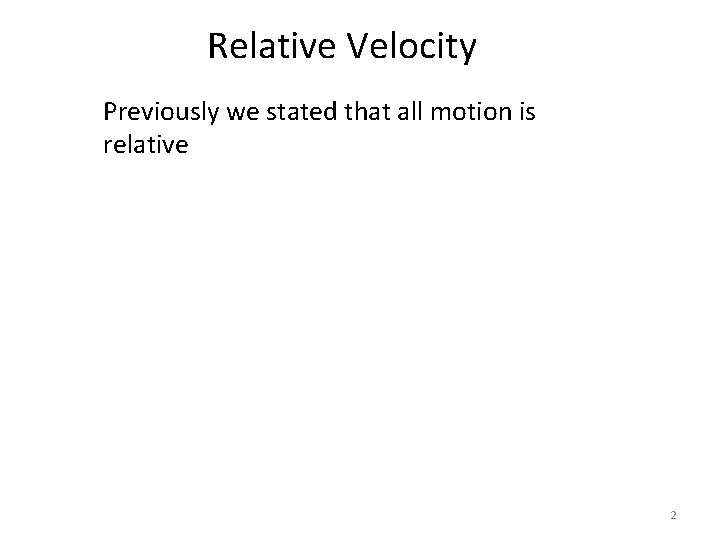 Relative Velocity Previously we stated that all motion is relative 2