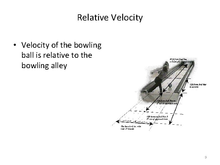 Relative Velocity • Velocity of the bowling ball is relative to the bowling alley
