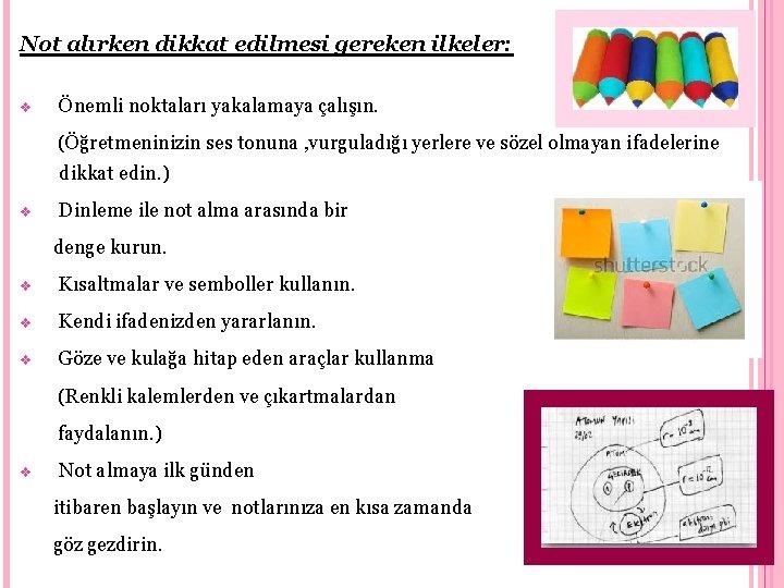Not alırken dikkat edilmesi gereken ilkeler: v Önemli noktaları yakalamaya çalışın. (Öğretmeninizin ses tonuna