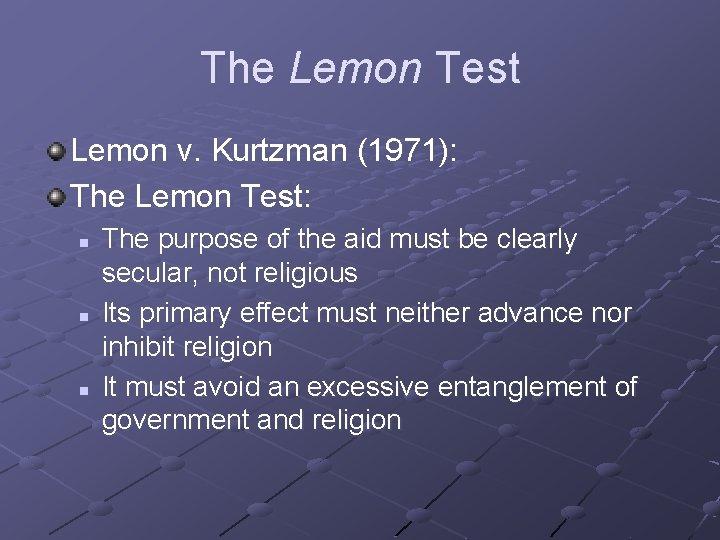 The Lemon Test Lemon v. Kurtzman (1971): The Lemon Test: n n n The