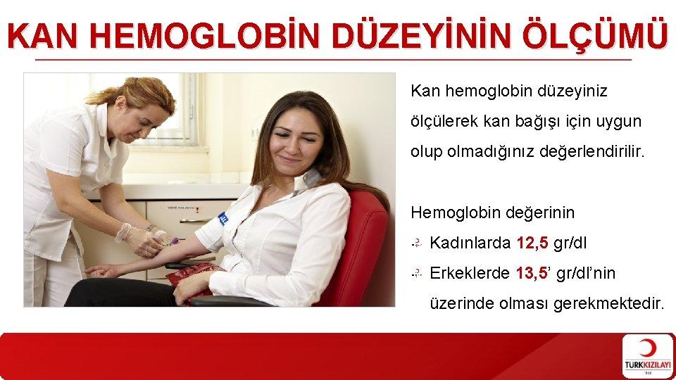 KAN HEMOGLOBİN DÜZEYİNİN ÖLÇÜMÜ Kan hemoglobin düzeyiniz ölçülerek kan bağışı için uygun olup olmadığınız