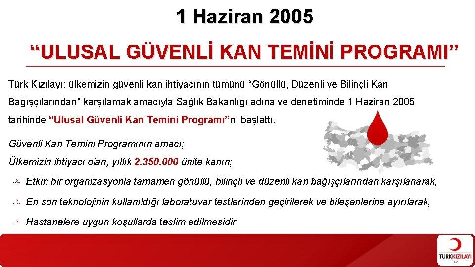 """1 Haziran 2005 """"ULUSAL GÜVENLİ KAN TEMİNİ PROGRAMI"""" Türk Kızılayı; ülkemizin güvenli kan ihtiyacının"""