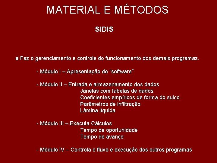 MATERIAL E MÉTODOS SIDIS S Faz o gerenciamento e controle do funcionamento dos demais