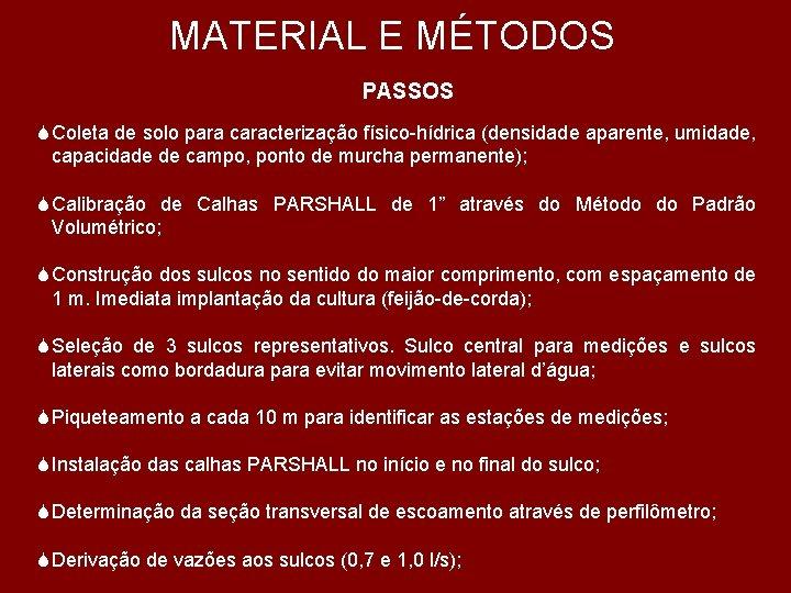 MATERIAL E MÉTODOS PASSOS S Coleta de solo para caracterização físico-hídrica (densidade aparente, umidade,