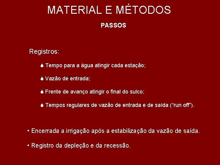 MATERIAL E MÉTODOS PASSOS Registros: S Tempo para a água atingir cada estação; S