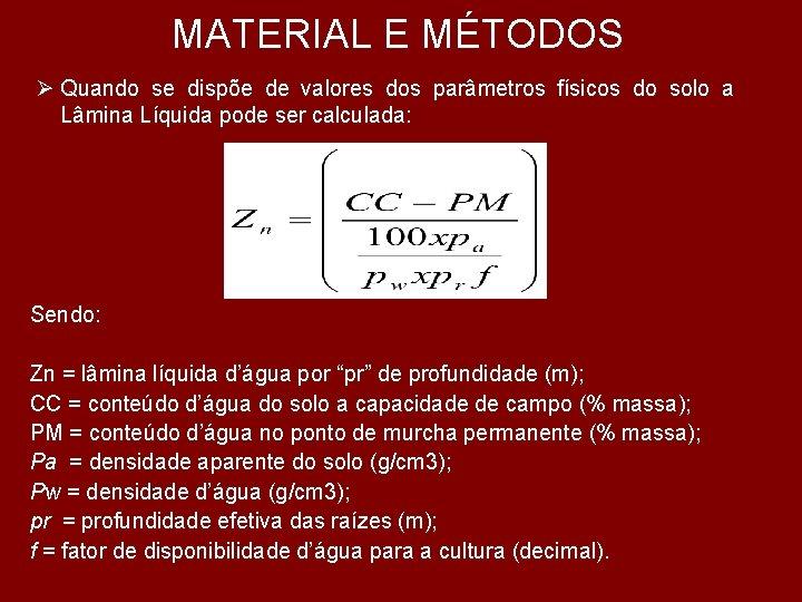 MATERIAL E MÉTODOS Ø Quando se dispõe de valores dos parâmetros físicos do solo