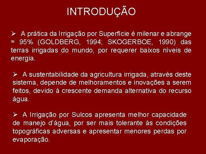 INTRODUÇÃO Ø A prática da Irrigação por Superfície é milenar e abrange ≈ 95%