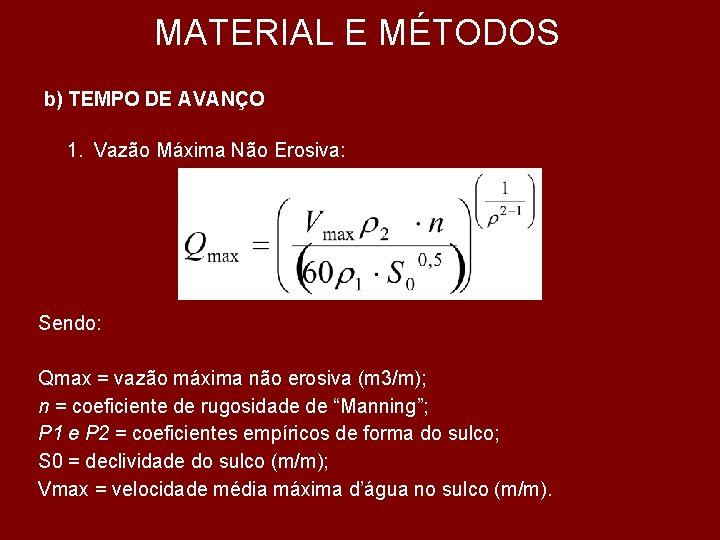 MATERIAL E MÉTODOS b) TEMPO DE AVANÇO 1. Vazão Máxima Não Erosiva: Sendo: Qmax