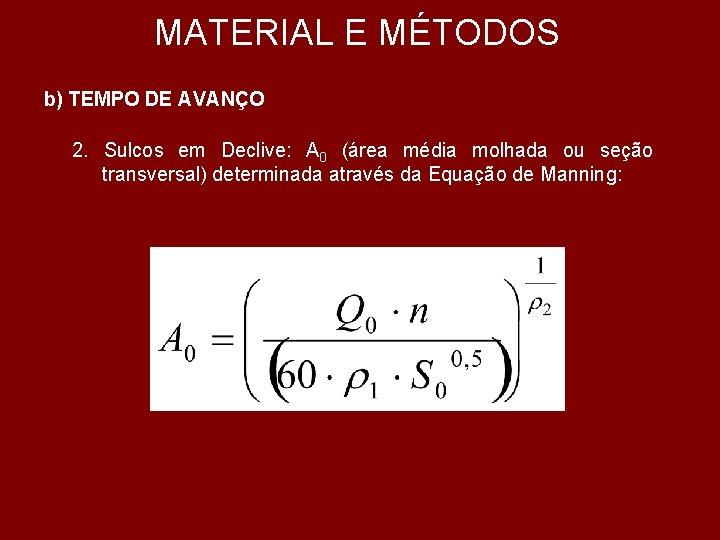 MATERIAL E MÉTODOS b) TEMPO DE AVANÇO 2. Sulcos em Declive: A 0 (área