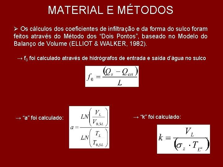MATERIAL E MÉTODOS Ø Os cálculos dos coeficientes de infiltração e da forma do