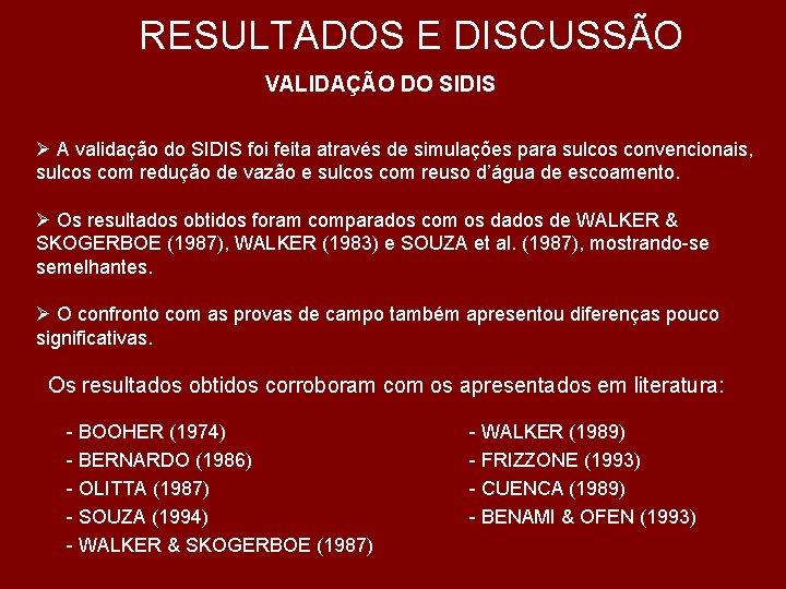 RESULTADOS E DISCUSSÃO VALIDAÇÃO DO SIDIS Ø A validação do SIDIS foi feita através