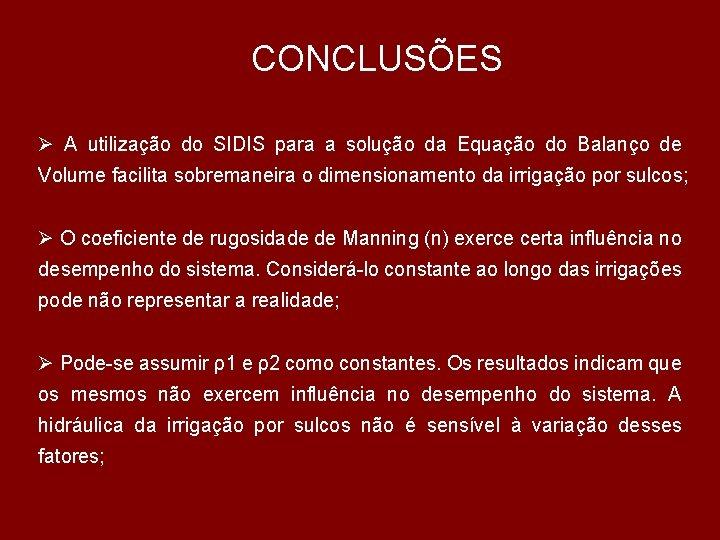 CONCLUSÕES Ø A utilização do SIDIS para a solução da Equação do Balanço de