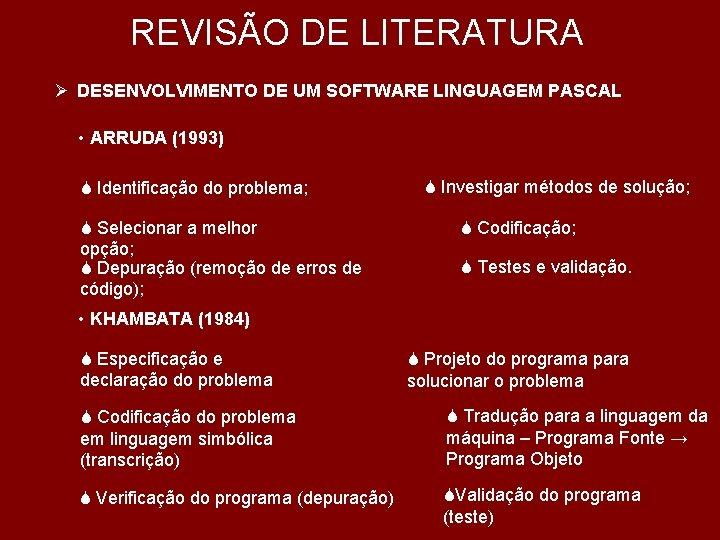 REVISÃO DE LITERATURA Ø DESENVOLVIMENTO DE UM SOFTWARE LINGUAGEM PASCAL • ARRUDA (1993) S