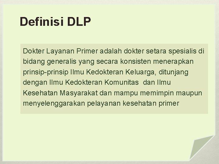 Definisi DLP Dokter Layanan Primer adalah dokter setara spesialis di bidang generalis yang secara