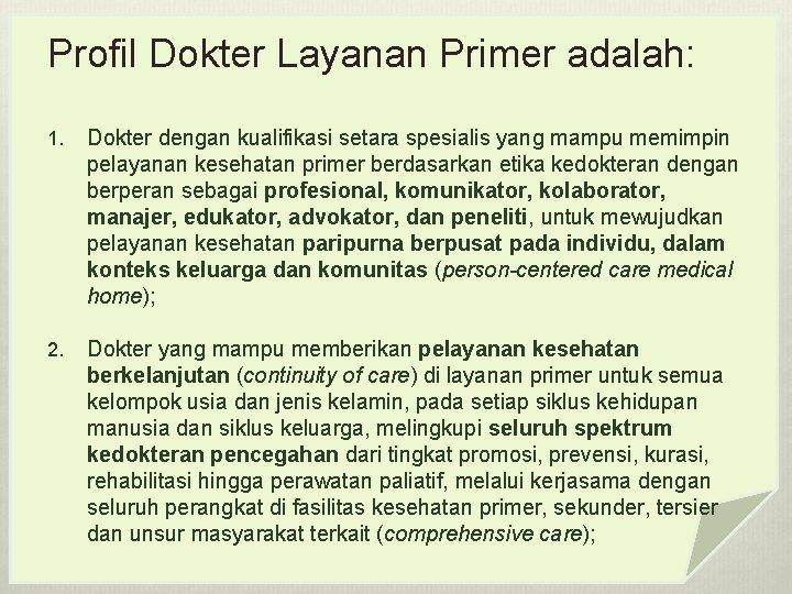 Profil Dokter Layanan Primer adalah: 1. Dokter dengan kualifikasi setara spesialis yang mampu memimpin