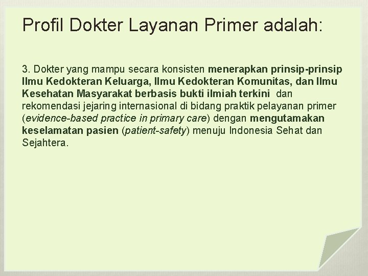 Profil Dokter Layanan Primer adalah: 3. Dokter yang mampu secara konsisten menerapkan prinsip-prinsip Ilmu
