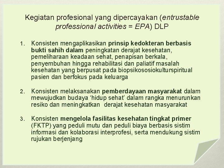 Kegiatan profesional yang dipercayakan (entrustable professional activities = EPA) DLP 1. Konsisten mengaplikasikan prinsip