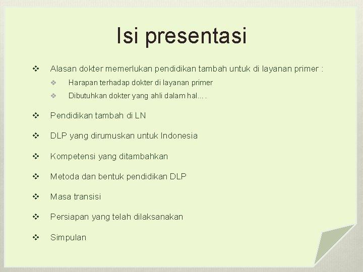 Isi presentasi v Alasan dokter memerlukan pendidikan tambah untuk di layanan primer : v