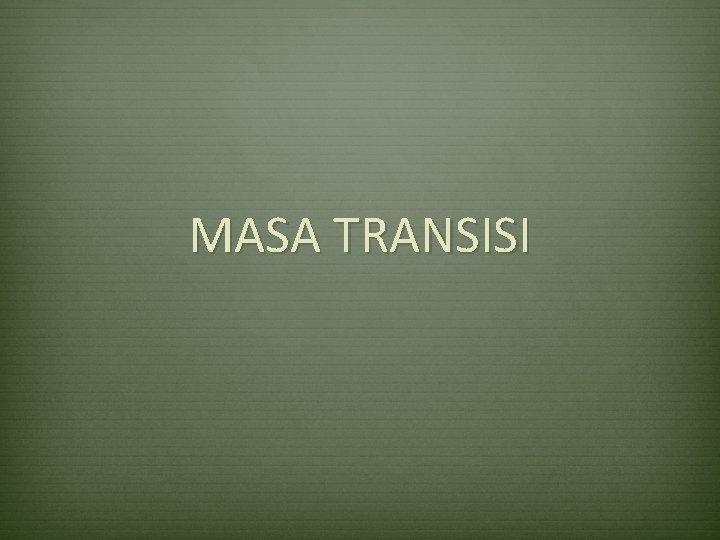 MASA TRANSISI