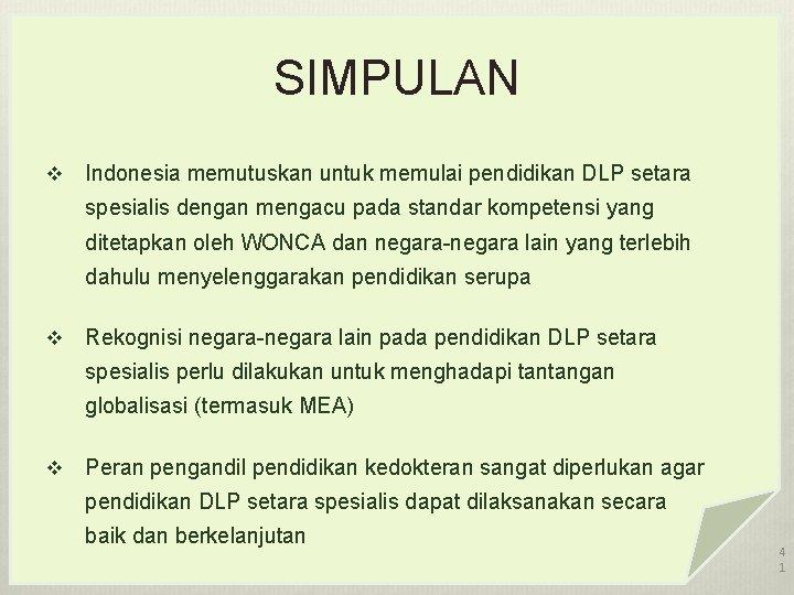 SIMPULAN v Indonesia memutuskan untuk memulai pendidikan DLP setara spesialis dengan mengacu pada standar