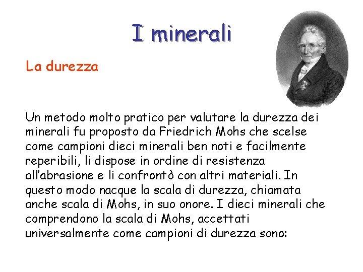I minerali La durezza Un metodo molto pratico per valutare la durezza dei minerali