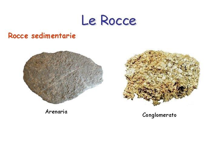 Le Rocce sedimentarie Arenaria Conglomerato