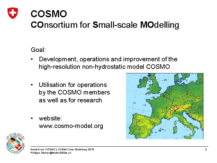 COSMO COnsortium for Small-scale MOdelling Goal: • Development, operations and improvement of the high-resolution