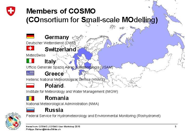 Members of COSMO (COnsortium for Small-scale MOdelling) Germany Deutscher Wetterdienst (DWD) Switzerland Meteo. Swiss