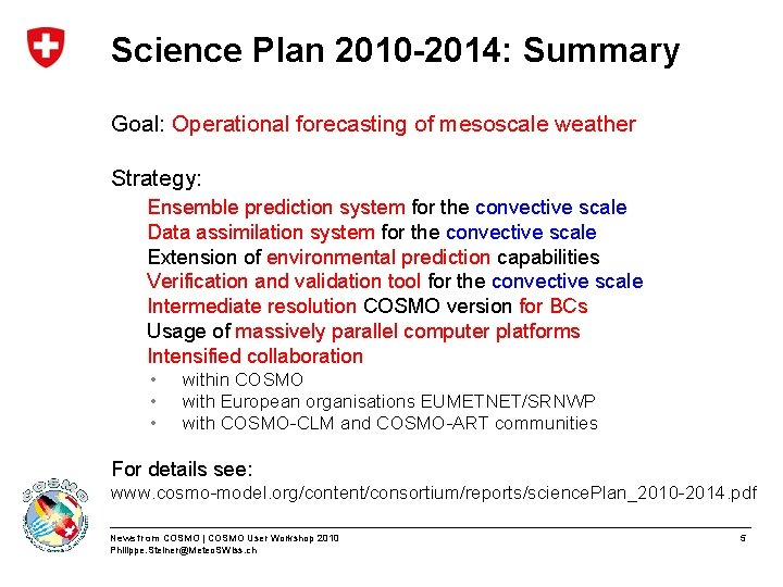Science Plan 2010 -2014: Summary Goal: Operational forecasting of mesoscale weather Strategy: Ensemble prediction
