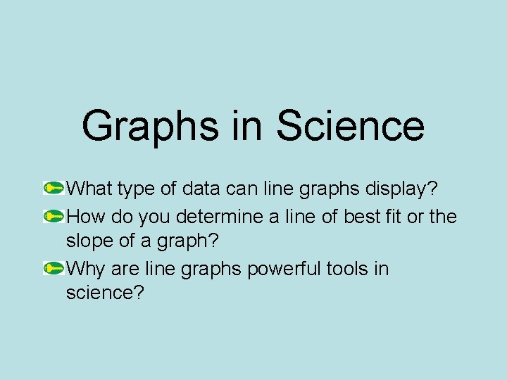 Graphs in Science What type of data can line graphs display? How do you