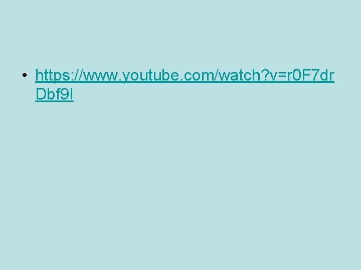 • https: //www. youtube. com/watch? v=r 0 F 7 dr Dbf 9 I